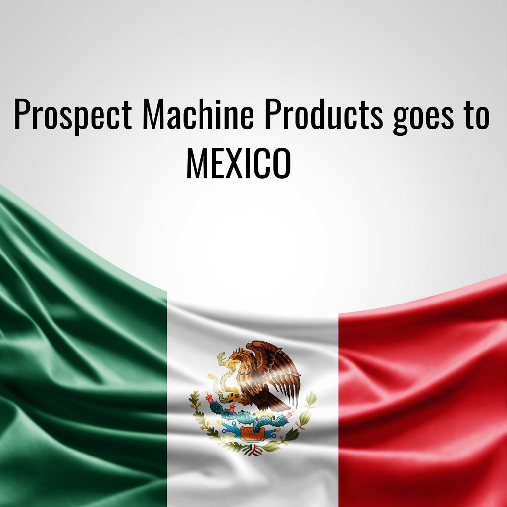 Prospect Machine Products goes to Mexico